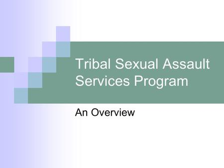 Tribal Sexual Assault Services Program An Overview.