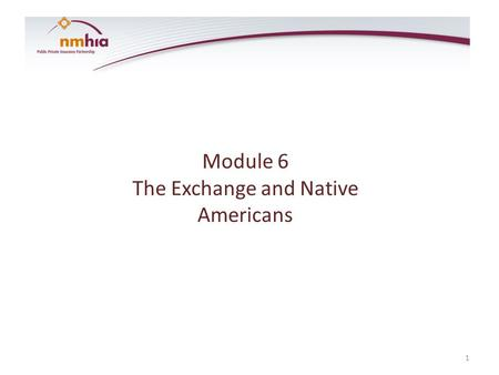 Module 6 The Exchange and Native Americans 1. Learning Objectives New Mexico Indian Nations, Tribes and Pueblos – Sovereignty Federal Trust Obligation.