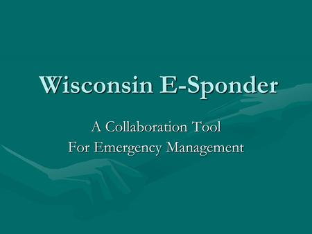 Wisconsin E-Sponder A Collaboration Tool For Emergency Management.