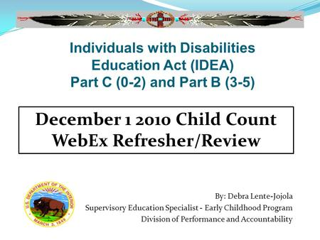 By: Debra Lente-Jojola Supervisory Education Specialist - Early Childhood Program Division of Performance and Accountability December 1 2010 Child Count.