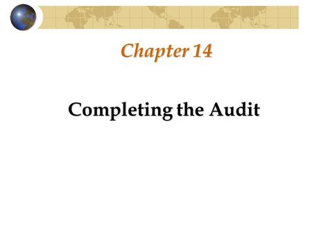 Chapter 14 Completing the Audit.