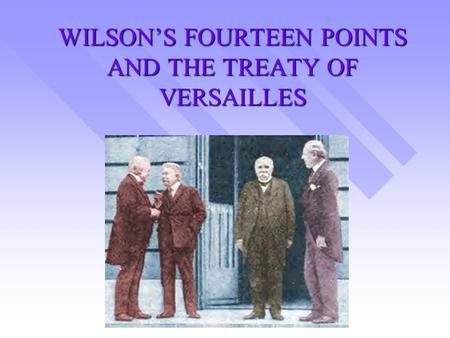 WILSON'S FOURTEEN POINTS AND THE TREATY OF VERSAILLES.