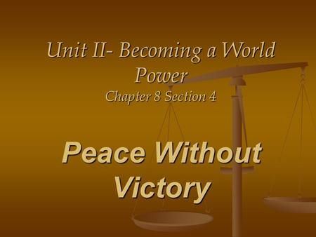 4/14/2017 Unit II- Becoming a World Power Chapter 8 Section 4 Peace Without Victory.