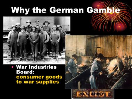Why the German Gamble Failed: Selective Service Act: 3 million drafted - 2 million sent; African- American troops segregated War Industries Board: consumer.
