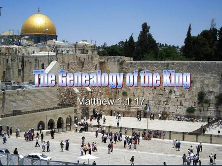 Matthew 1:1-17. Matthew 1:1 The book of the genealogy of Jesus Christ, the son of David, the son of Abraham. Introduction stating key figures Abraham.