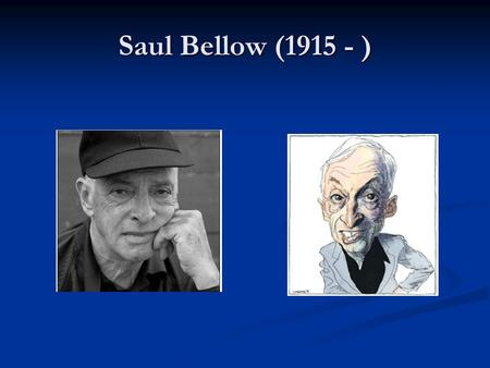 Saul Bellow (1915 - ). Life Born in Lachine, Quebec, Canada after his parents had migrated there from Russia. Born in Lachine, Quebec, Canada after his.