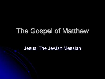 The Gospel of Matthew Jesus: The Jewish Messiah. Date: 80-85, give or take a decade Written in Greek Written in Greek Aka- 1) the most Jewish gospel and.
