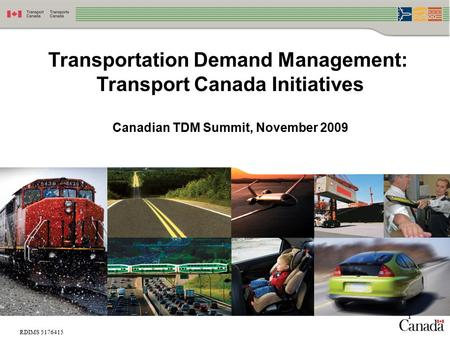 Transportation Demand Management: Transport Canada Initiatives Canadian TDM Summit, November 2009 1 RDIMS 5176415.