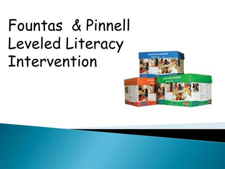 Fountas & Pinnell Leveled Literacy Intervention.