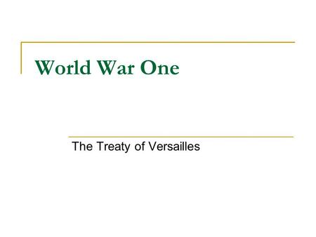 World War One The Treaty of Versailles. Paris Peace Conference World War One ended at 11am on 11th November 1918. In 1919, Lloyd George of England, Orlando.