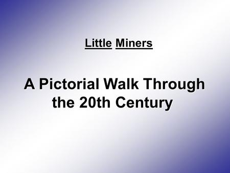A Pictorial Walk Through the 20th Century Little Miners.