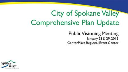 Public Visioning Meeting January 28 & 29, 2015 CenterPlace Regional Event Center.