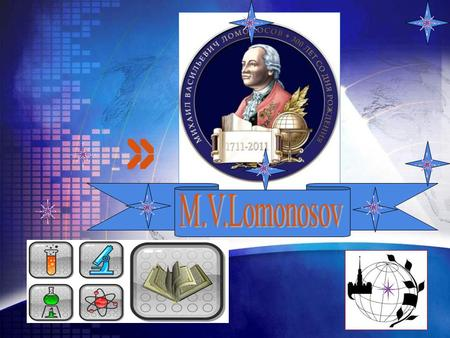 LOGO. Add your company slogan LOGO www.themegallery.com Mikhail Vasilievich Lomonosov M. V. Lomonosov, is known as the father of Russian science, an outstanding.