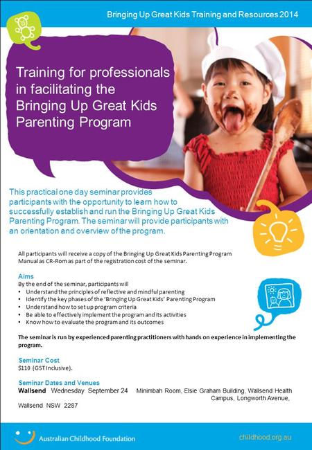 This practical one day seminar provides participants with the opportunity to learn how to successfully establish and run the Bringing Up Great Kids Parenting.