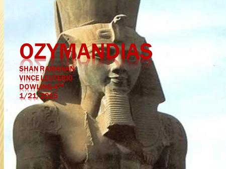  Written by Percy Bysshe Shelley  Paraphrase: The speaker subjects Ramesses II (Ozymandias) to a moral lesson about time and its effect on excessive.