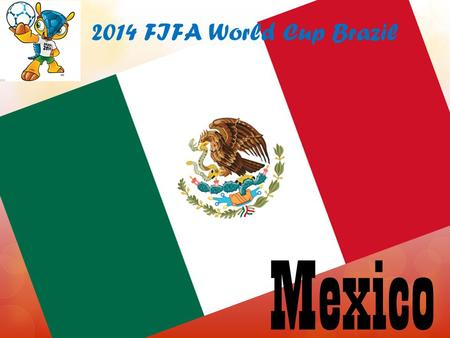 Mexico 2014 FIFA World Cup Brazil. Mexico officially the United Mexican States is a federal republic in North America. It is bordered on the north by.