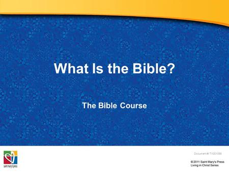 What Is the Bible? The Bible Course Document #: TX001066.