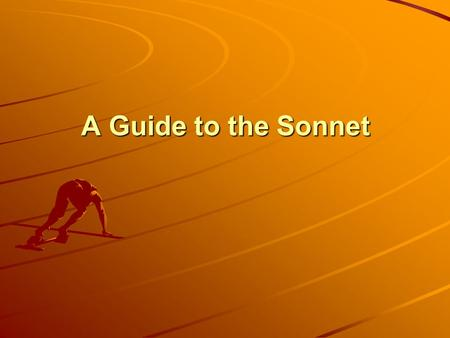 A Guide to the Sonnet. A sonnet is a fourteen-line poem in iambic pentameter with a carefully patterned rhyme scheme. Other strict, short poetic forms.