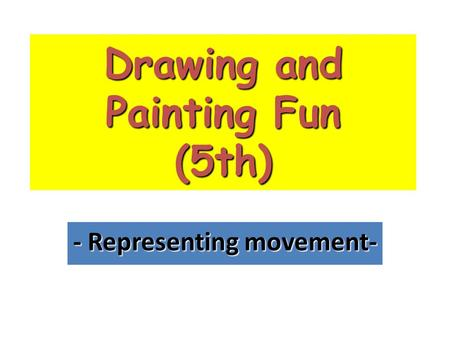 Drawing and Painting Fun (5th) - Representing movement-