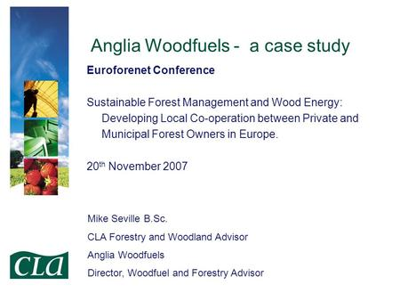 Anglia Woodfuels - a case study Euroforenet Conference Sustainable Forest Management and Wood Energy: Developing Local Co-operation between Private and.