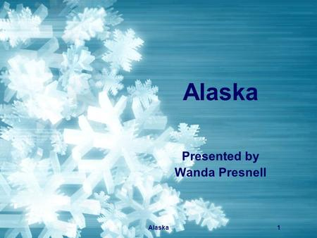 Alaska1 Presented by Wanda Presnell Alaska2 Summary Slide  Wild and Wonderful Alaska Winter Wild and Wonderful Alaska Winter  Alaska Map Alaska Map.
