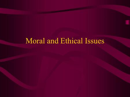 Moral and Ethical Issues. Definitions Morals - concerned with principles of right and wrong or conforming to standards of behavior and character based.