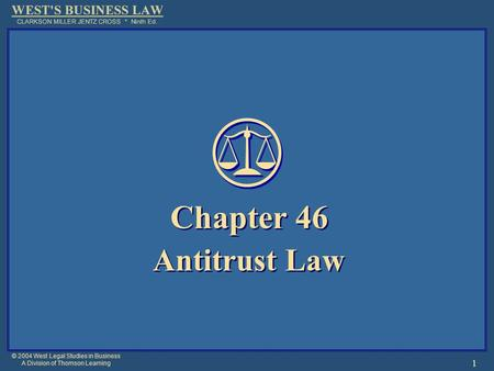 © 2004 West Legal Studies in Business A Division of Thomson Learning 1 Chapter 46 Antitrust Law Chapter 46 Antitrust Law.
