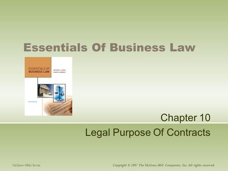 Essentials Of Business Law Chapter 10 Legal Purpose Of Contracts McGraw-Hill/Irwin Copyright © 2007 The McGraw-Hill Companies, Inc. All rights reserved.