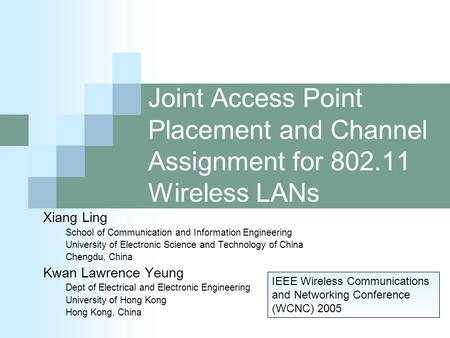 Joint Access Point Placement and Channel Assignment for 802.11 Wireless LANs Xiang Ling School of Communication and Information Engineering University.