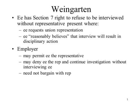 "1 Weingarten Ee has Section 7 right to refuse to be interviewed without representative present where: –ee requests union representation –ee ""reasonably."