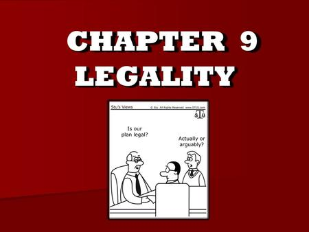 CHAPTER 9 LEGALITYLEGALITY. Nature and Consequences of Legality  Even if a contract has all the other elements that make up a valid contract, it may.