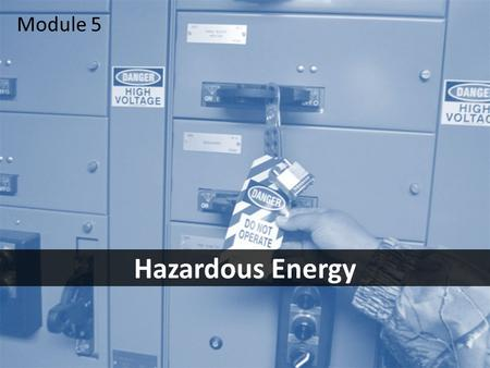 1 Hazardous Energy Module 5. 2Objectives After this module you should be able to – identify the most common energy hazards – take the necessary steps.