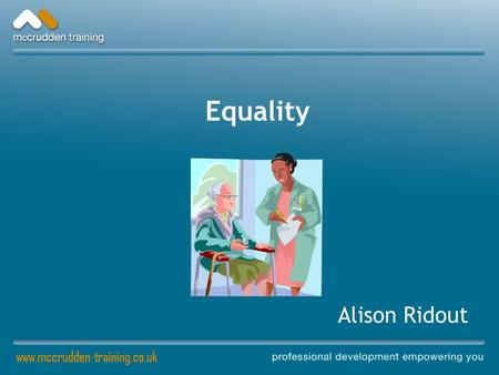 Equality Alison Ridout. Why should I concern myself with Equality?