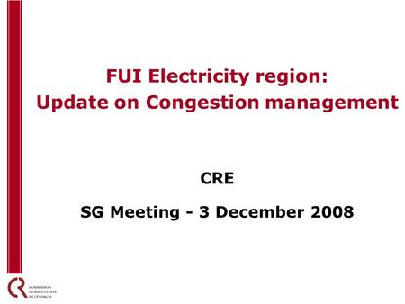 FUI Electricity region: Update on Congestion management CRE SG Meeting - 3 December 2008.