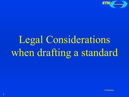 1 S.Tronchon Legal Considerations when drafting a standard.