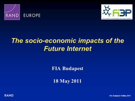 FIA Budapest 18 May 2011 The socio-economic impacts of the Future Internet FIA Budapest 18 May 2011.