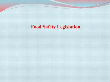 Food Safety Legislation. Introduction Victorian England (1837-1901) The history of much modern food safety legislation can be traced back to Victorian.