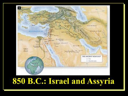 850 B.C.: Israel and Assyria. A slave girl, a warrior, and a prophet. 2 Ki. 5:1-14 What can we learn from them?