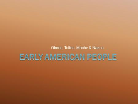 Olmec, Toltec, Moche & Nazca. The Ice Age  From around 100,000 BC to around 8,000 BC thick ice sheets covered parts of Europe, Asia, and North America.