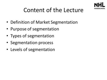 Content of the Lecture Definition of Market Segmentation