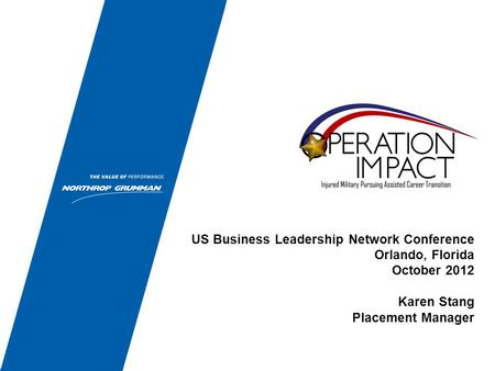 US Business Leadership Network Conference Orlando, Florida October 2012 Karen Stang Placement Manager.