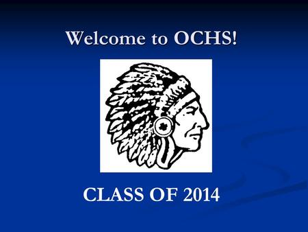 Welcome to OCHS! CLASS OF 2014. High School vs. Middle School Classes earn a credit. Credits earned determine grade-level placement and graduation status.