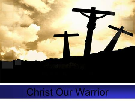 Christ Our Warrior. John 1:1 In the beginning was the Word, and the Word was with God, and the Word was God. Seated at the right hand of God is our Savior.