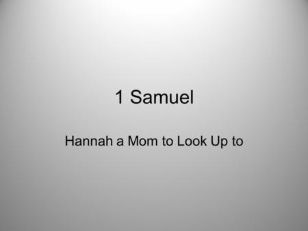 Hannah a Mom to Look Up to 1 Samuel. Signs of Status in Our Culture Money Houses Education Neighborhood you live in Vocation.