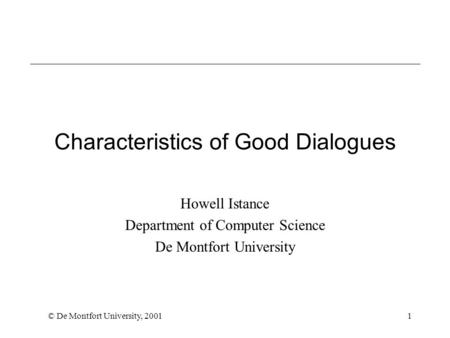 © De Montfort University, 20011 Characteristics of Good Dialogues Howell Istance Department of Computer Science De Montfort University.