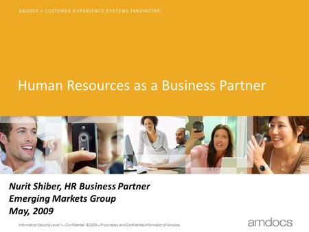 Information Security Level 1 – Confidential © 2008 – Proprietary and Confidential Information of Amdocs Human Resources as a Business Partner Nurit Shiber,