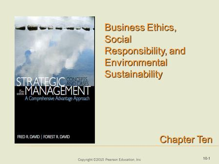 Copyright ©2015 Pearson Education, Inc Business Ethics, Social Responsibility, and Environmental Sustainability Chapter Ten 10-1.