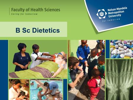 B Sc Dietetics. What is Dietetics?  A key factor to modern medicine  One of world's fastest-growing professions.  A career that can make a difference.