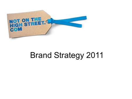 Brand Strategy 2011. Our guiding principles Our passion for being entrepreneurial We are passionate about being new, better, different, first. We constantly.