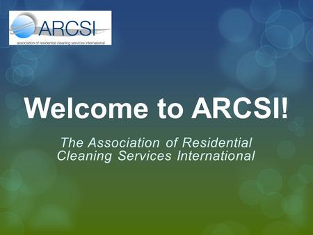 Welcome to ARCSI! The Association of Residential Cleaning Services International.